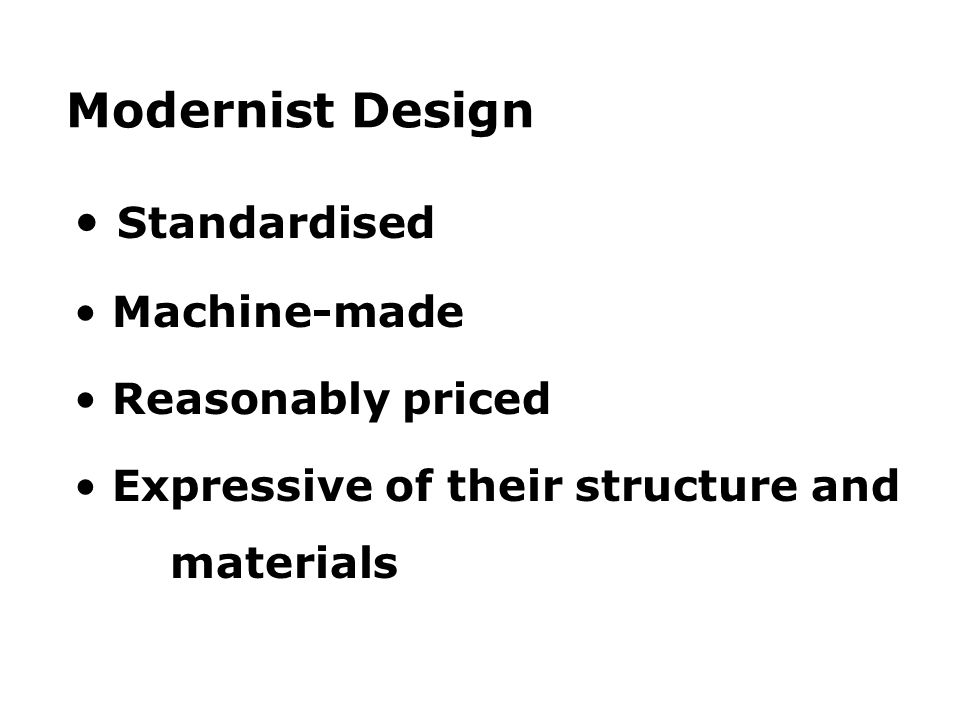 Modernist Design Standardised Machine-made Reasonably priced