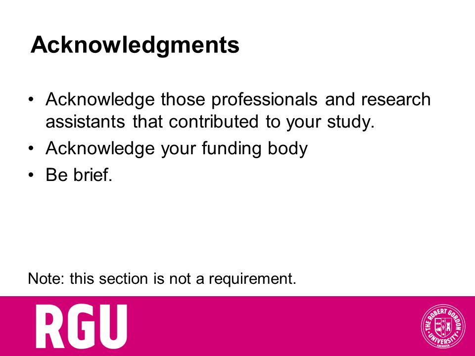 Acknowledgments Acknowledge those professionals and research assistants that contributed to your study.