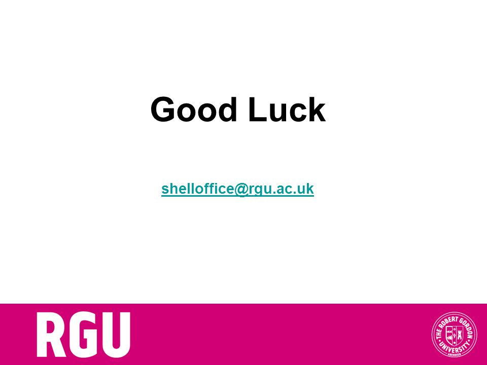 Good Luck shelloffice@rgu.ac.uk