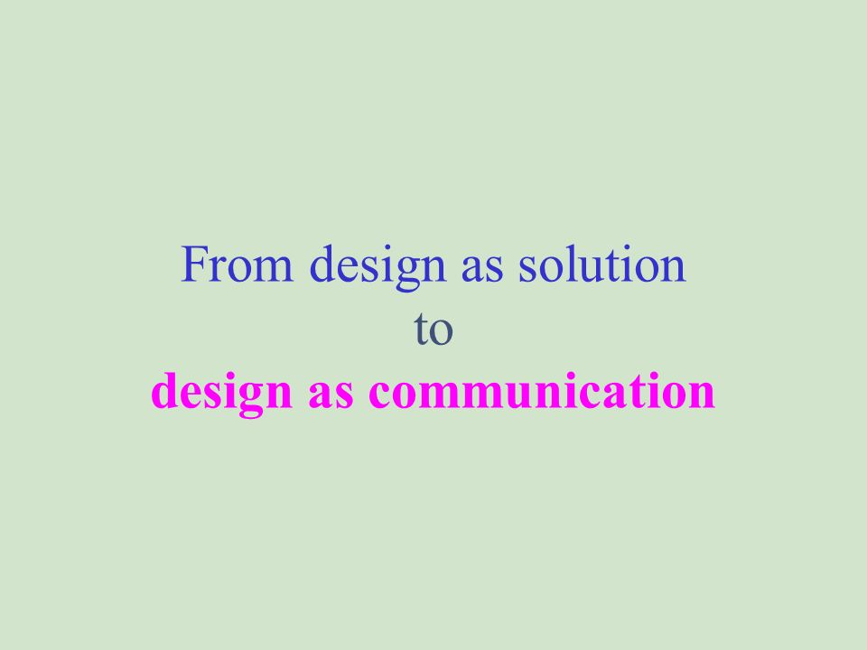 From design as solution to design as communication