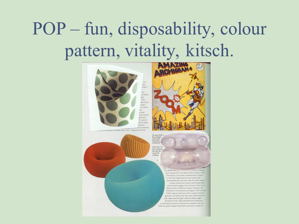 POP – fun, disposability, colour pattern, vitality, kitsch.
