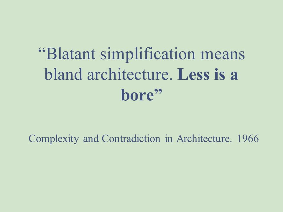 Blatant simplification means bland architecture