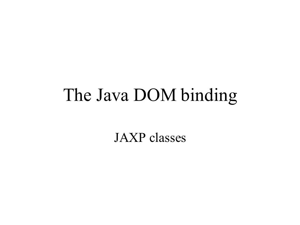 The Java DOM binding JAXP classes