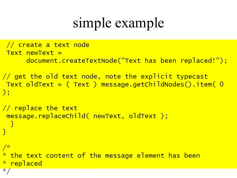 simple example // create a text node Text newText =