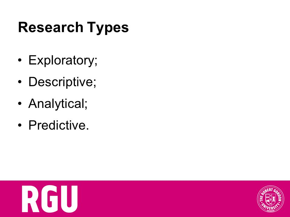 Research Types Exploratory; Descriptive; Analytical; Predictive.
