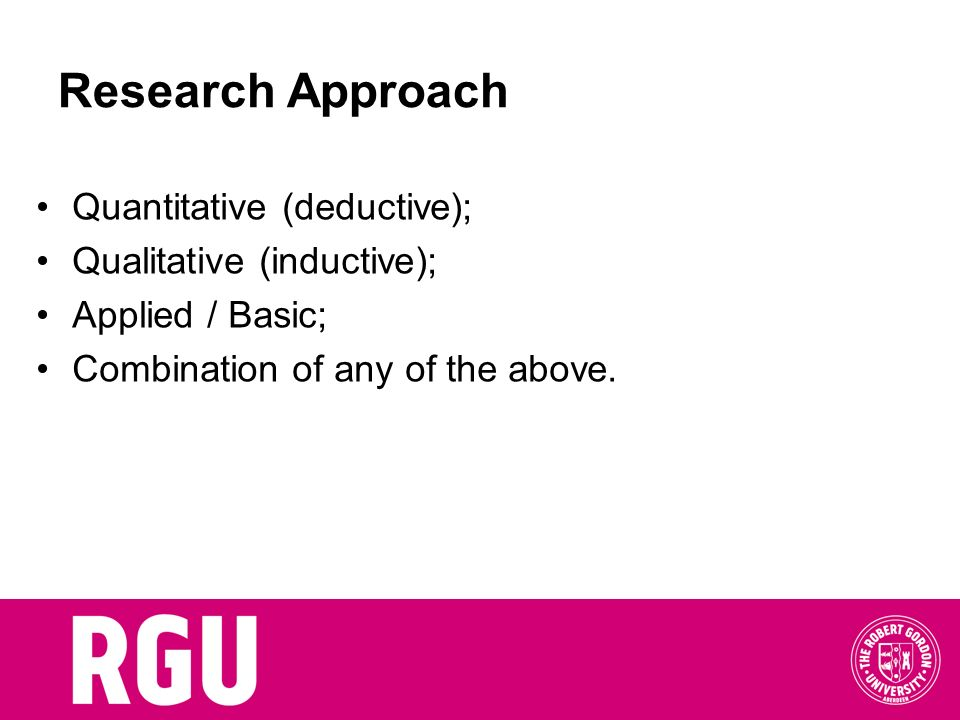 Research Approach Quantitative (deductive); Qualitative (inductive);