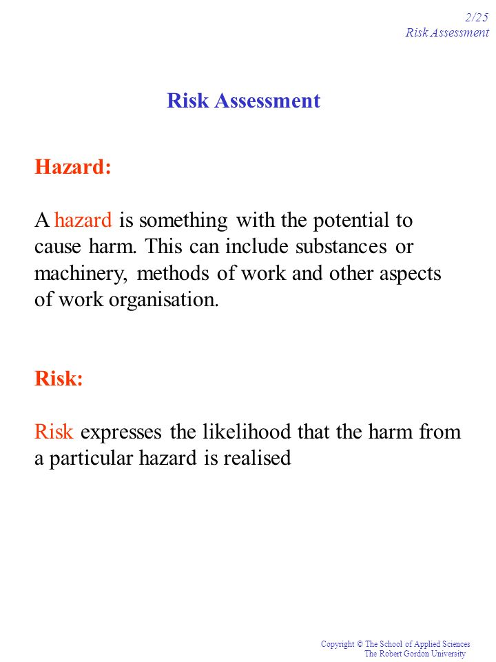 A hazard is something with the potential to