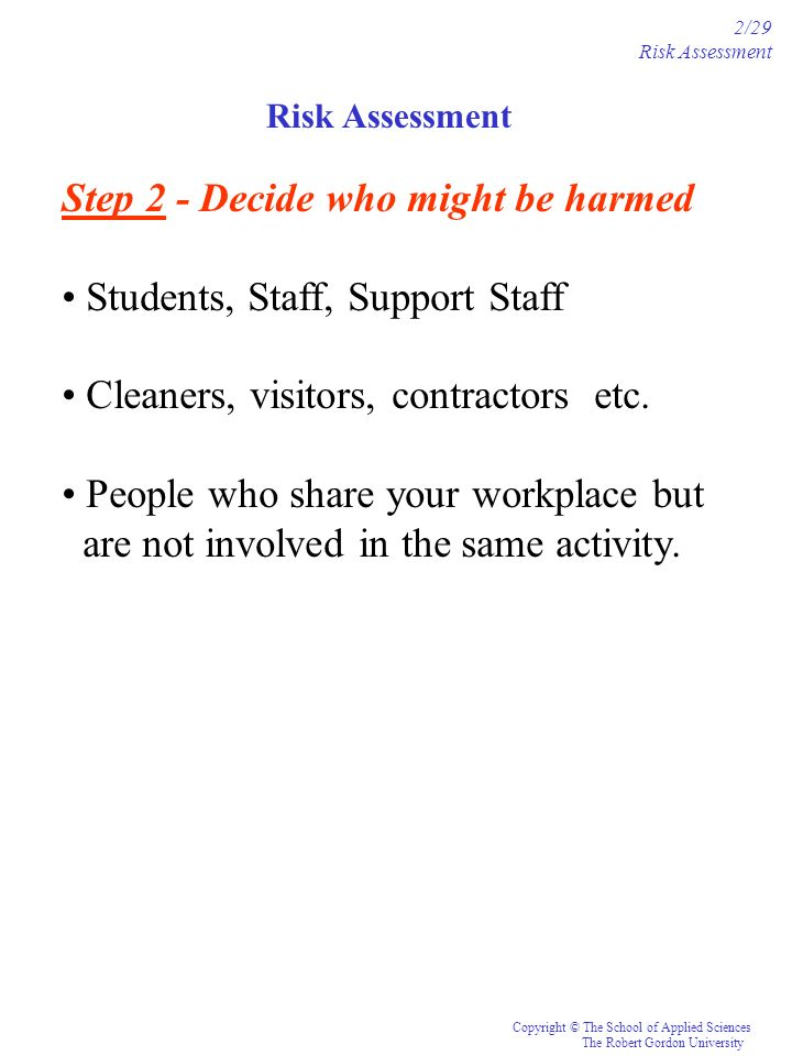 Step 2 - Decide who might be harmed Students, Staff, Support Staff