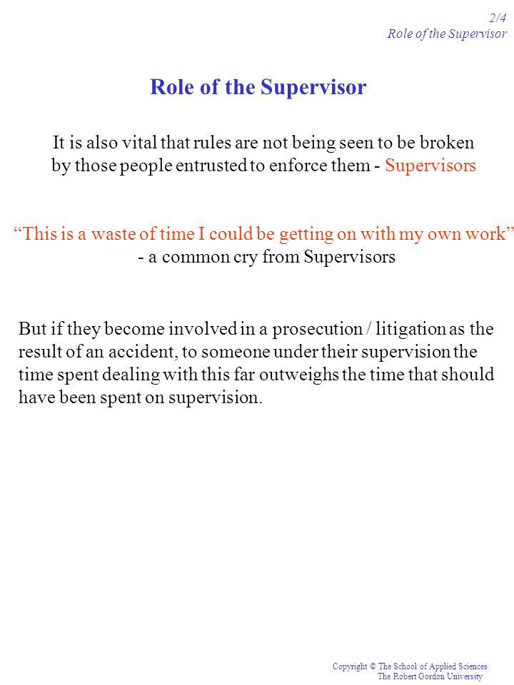 2/4 Role of the Supervisor. Role of the Supervisor. It is also vital that rules are not being seen to be broken.
