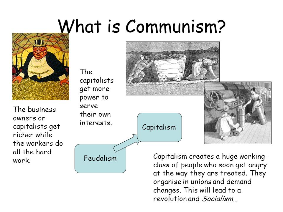 What is Communism The capitalists get more power to serve their own interests.