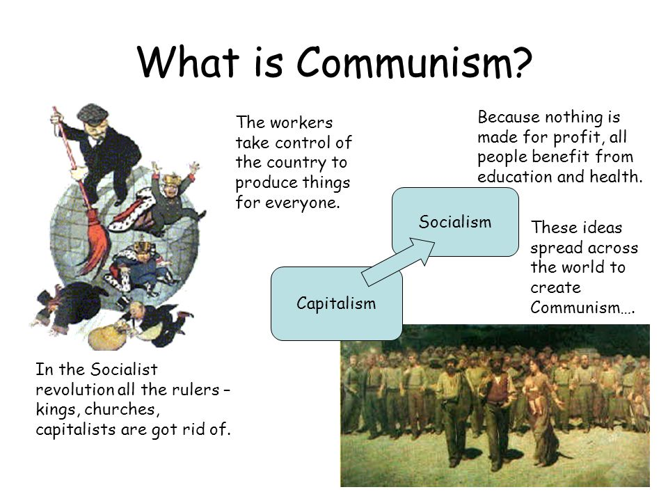 What is Communism Because nothing is made for profit, all people benefit from education and health.