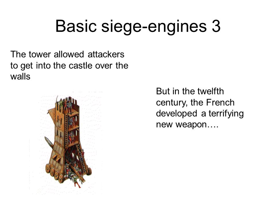 Basic siege-engines 3 The tower allowed attackers to get into the castle over the walls.