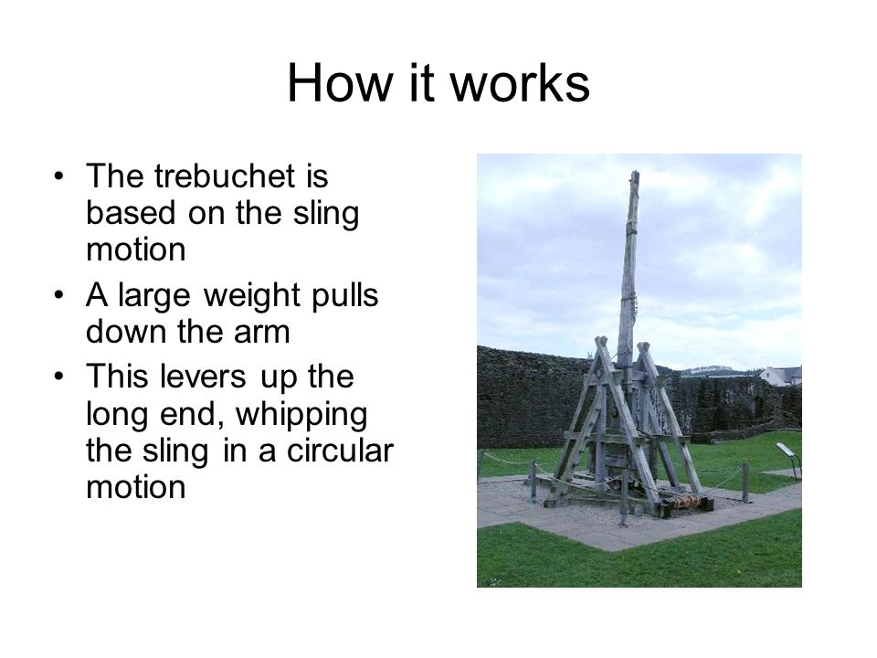 How it works The trebuchet is based on the sling motion