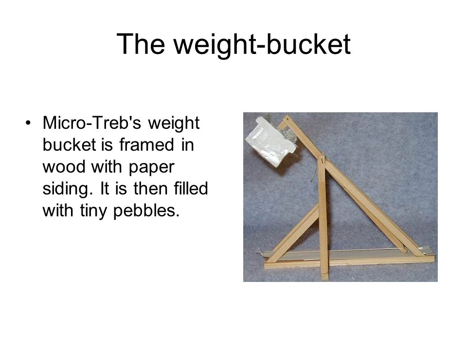 The weight-bucket Micro-Treb s weight bucket is framed in wood with paper siding.