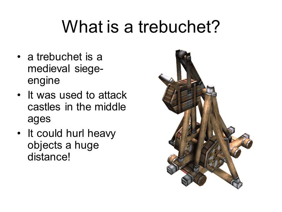 What is a trebuchet a trebuchet is a medieval siege-engine