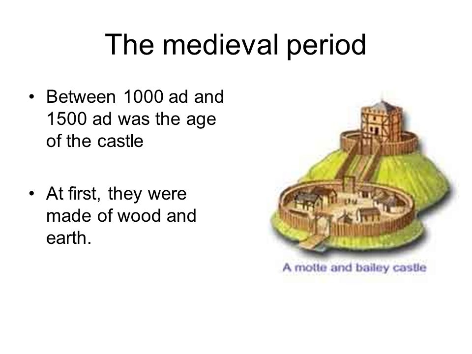 The medieval period Between 1000 ad and 1500 ad was the age of the castle.