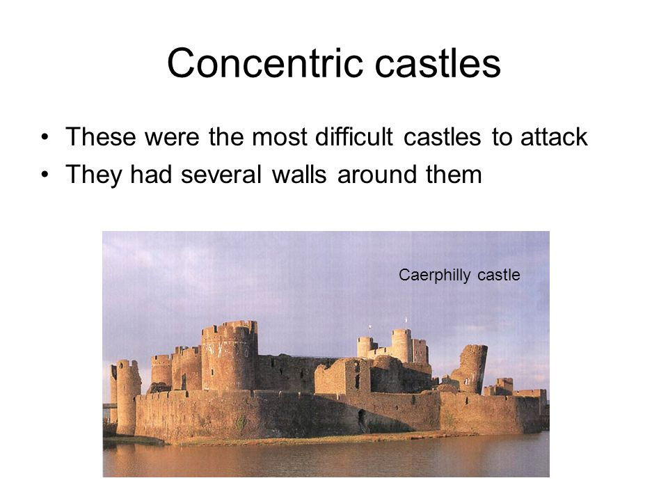 Concentric castles These were the most difficult castles to attack
