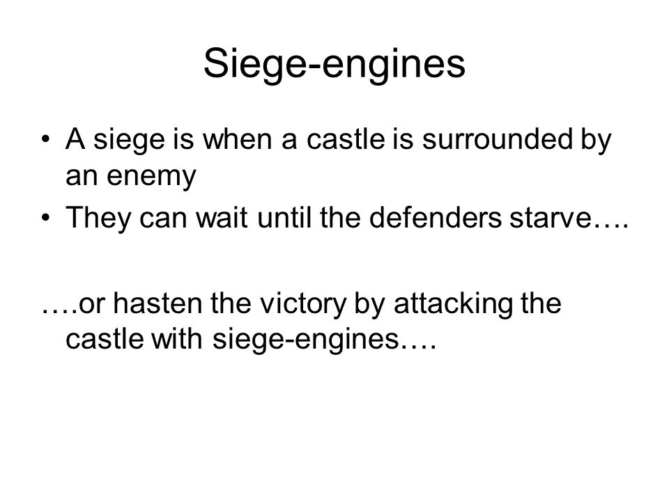 Siege-engines A siege is when a castle is surrounded by an enemy