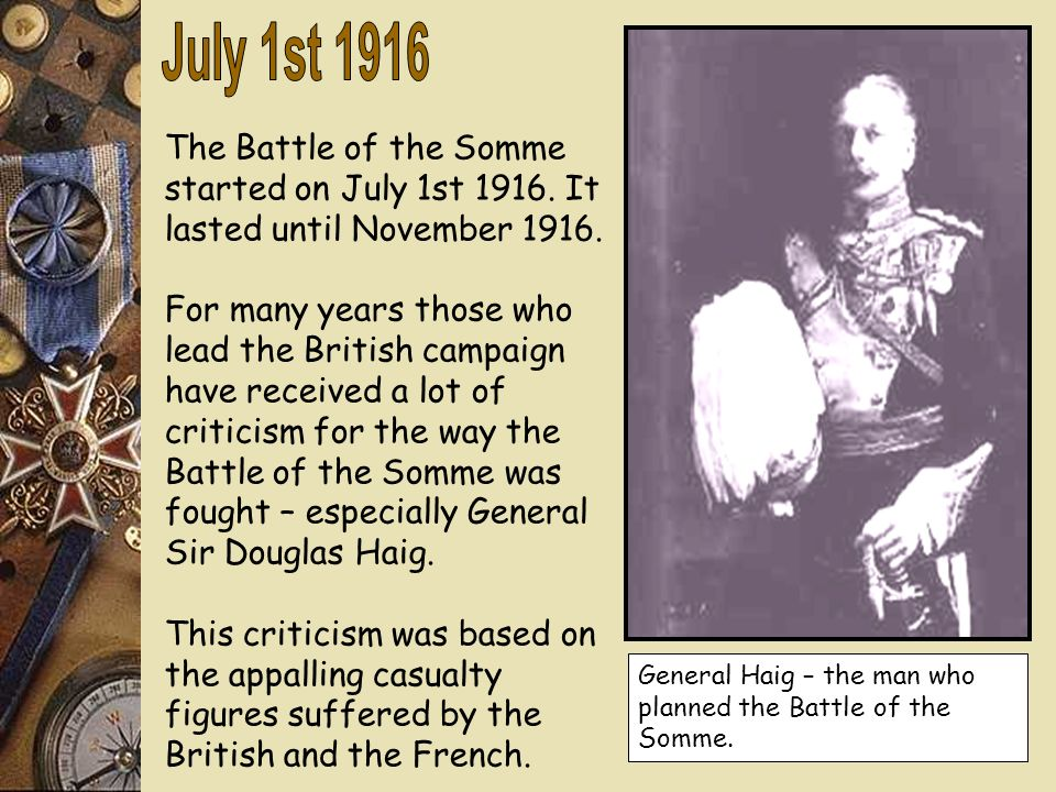 July 1st 1916 The Battle of the Somme started on July 1st 1916. It lasted until November 1916.