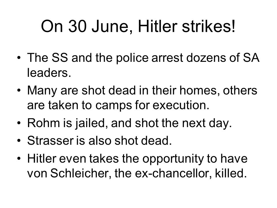 On 30 June, Hitler strikes! The SS and the police arrest dozens of SA leaders.