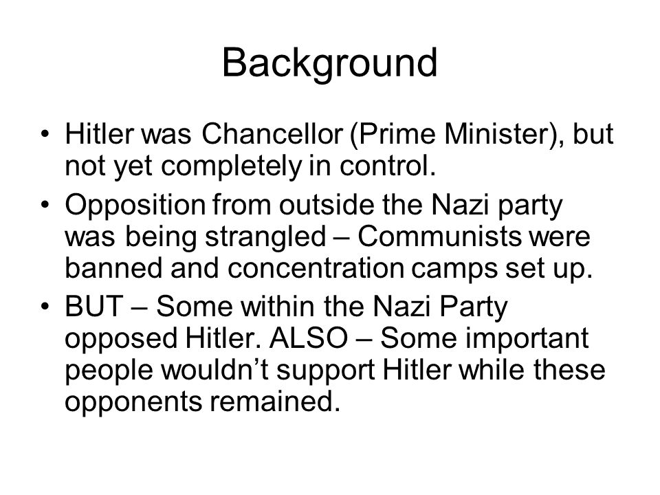 Background Hitler was Chancellor (Prime Minister), but not yet completely in control.
