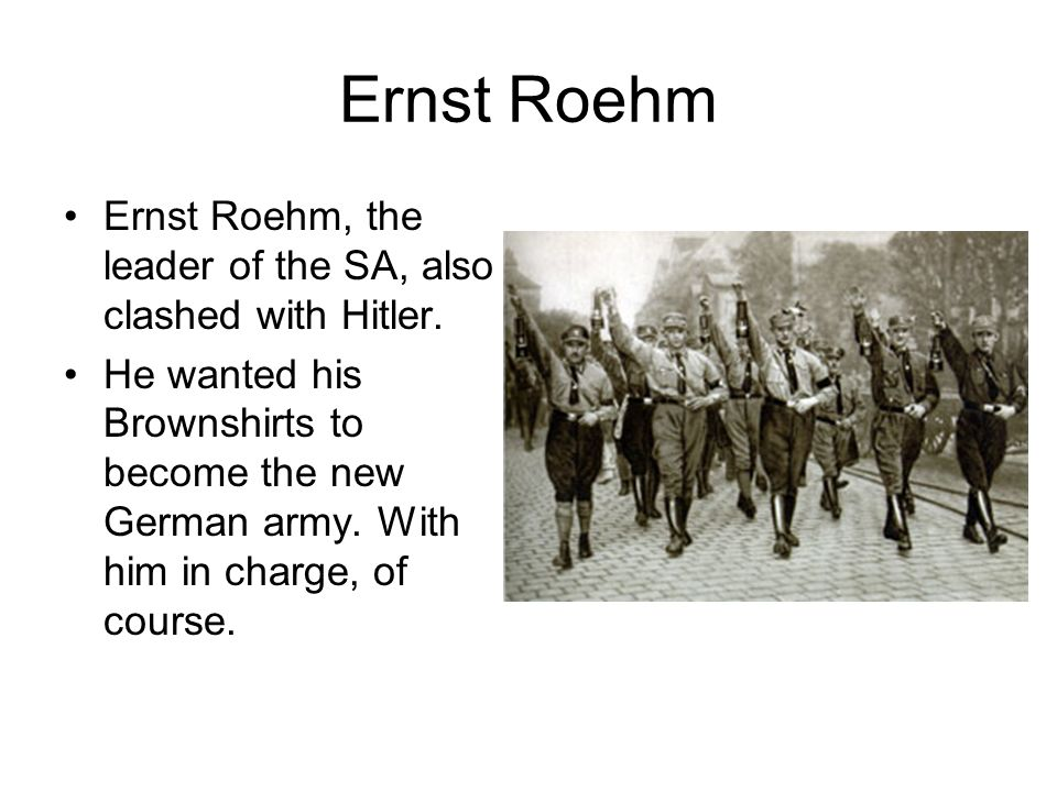 Ernst Roehm Ernst Roehm, the leader of the SA, also clashed with Hitler.