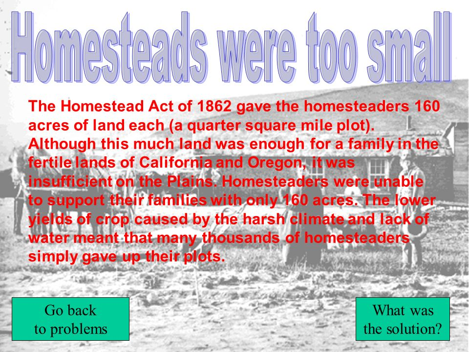 Homesteads were too small