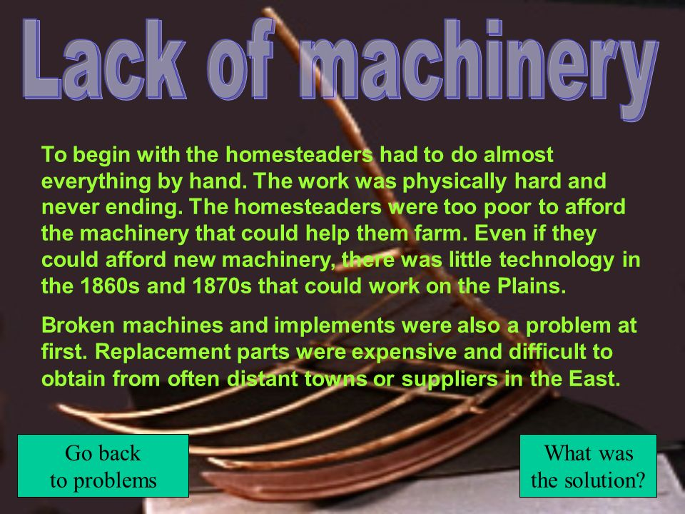 Lack of machinery Go back to problems What was the solution