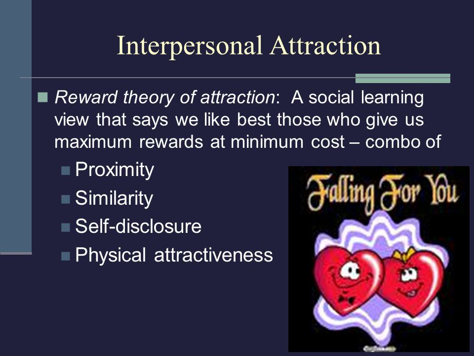 attraction theory in interpersonal communication Interpersonal communication theories and concepts: social penetration theory, self-disclosure, uncertainty reduction theory, and relational dialectics theory.