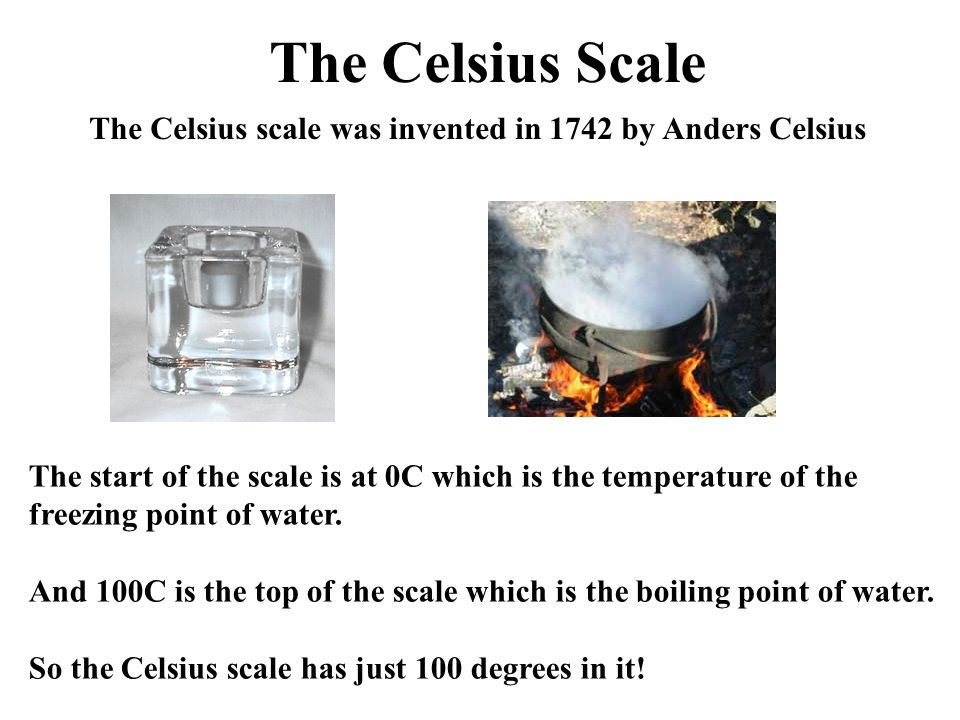 The Celsius Scale The Celsius scale was invented in 1742 by Anders Celsius.