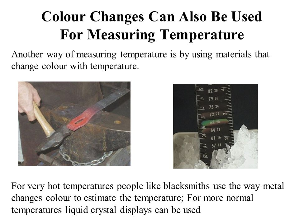 Colour Changes Can Also Be Used For Measuring Temperature