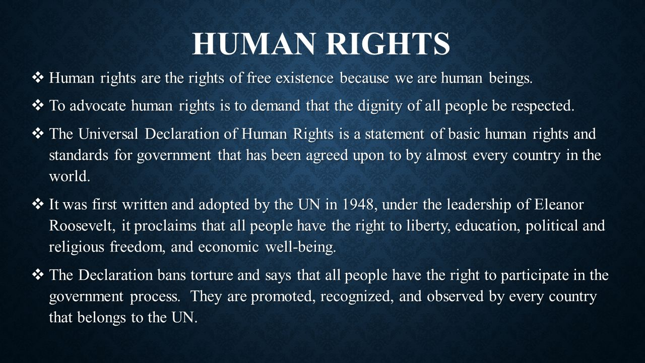 Human Rights Human rights are the rights of free existence because we are human beings.