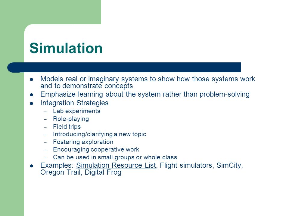 Simulation Models real or imaginary systems to show how those systems work and to demonstrate concepts.