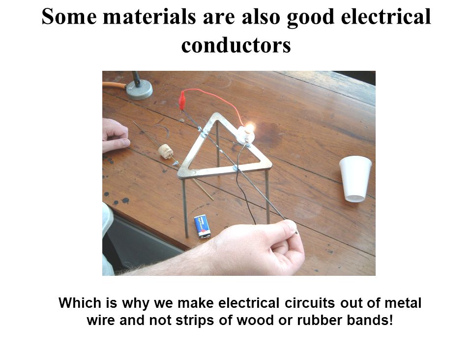 Some materials are also good electrical conductors