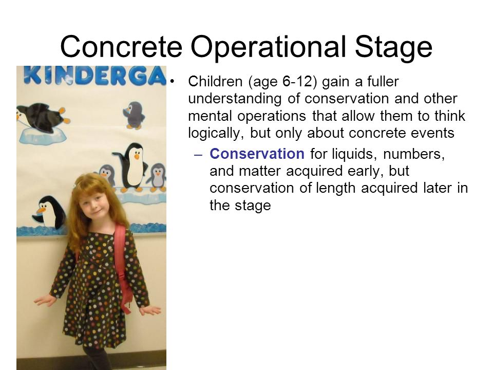concrete operations stage The concrete operational stage is the third of the four stages of jean piaget's theory of cognitive development in this stage of development the child is able to carry out logical or conceptual operations with concrete objects.
