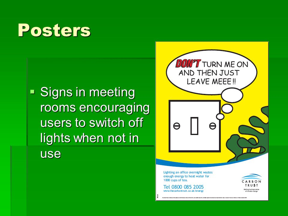 Posters Signs in meeting rooms encouraging users to switch off lights when not in use
