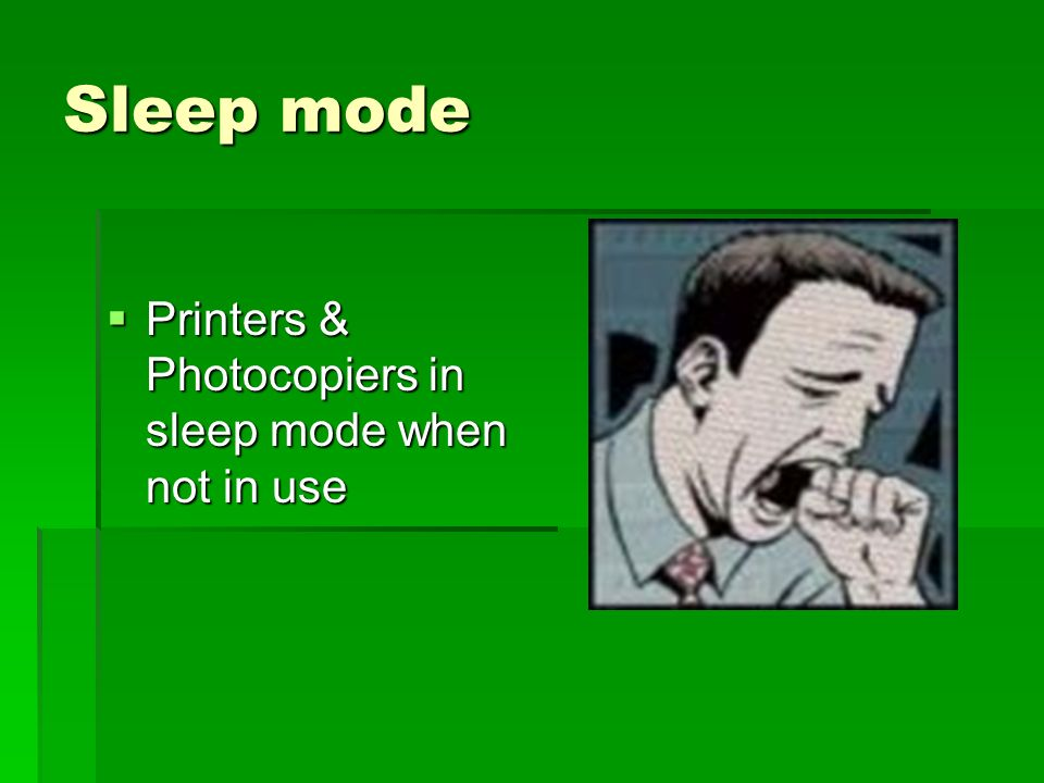 Sleep mode Printers & Photocopiers in sleep mode when not in use