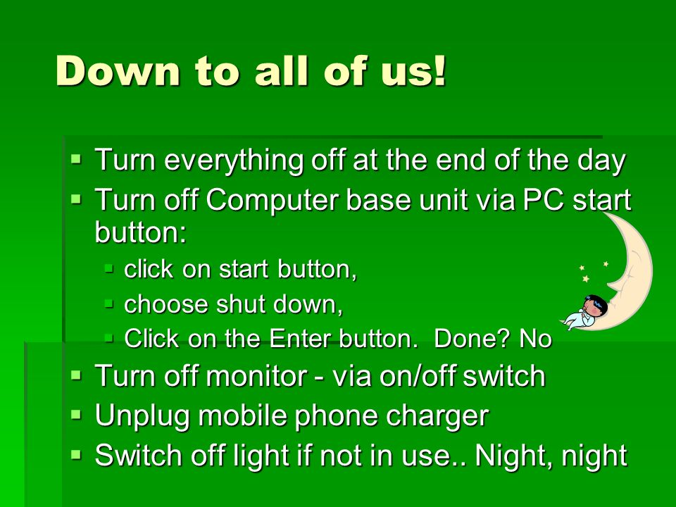 Down to all of us! Turn everything off at the end of the day