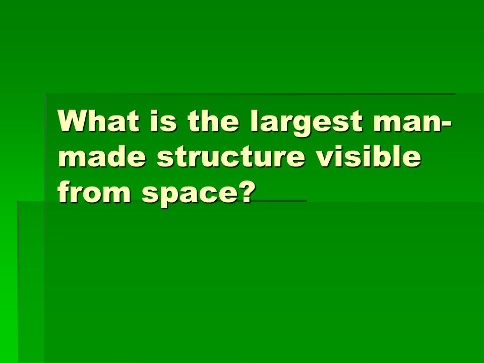 What is the largest man-made structure visible from space