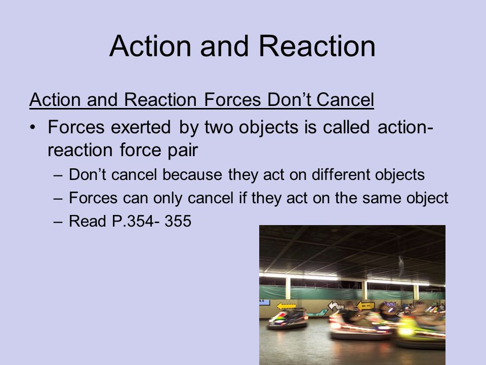 Action and Reaction Action and Reaction Forces Don't Cancel