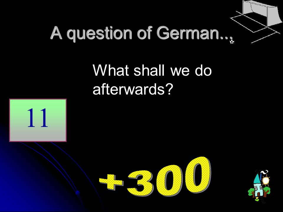 A question of German... What shall we do afterwards 11 +300