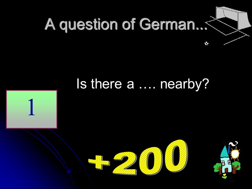 A question of German... Is there a …. nearby