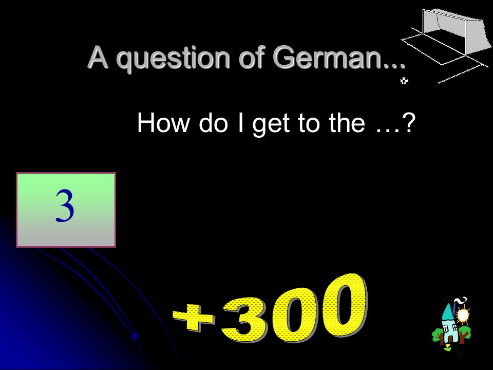 A question of German... How do I get to the … 3 +300