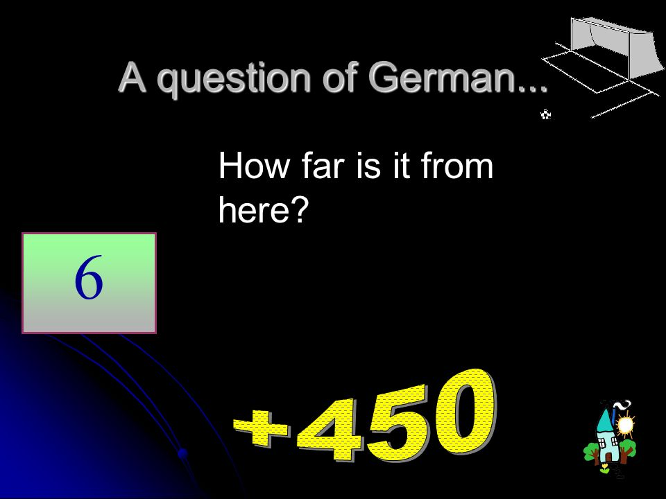 A question of German... How far is it from here 6 +450