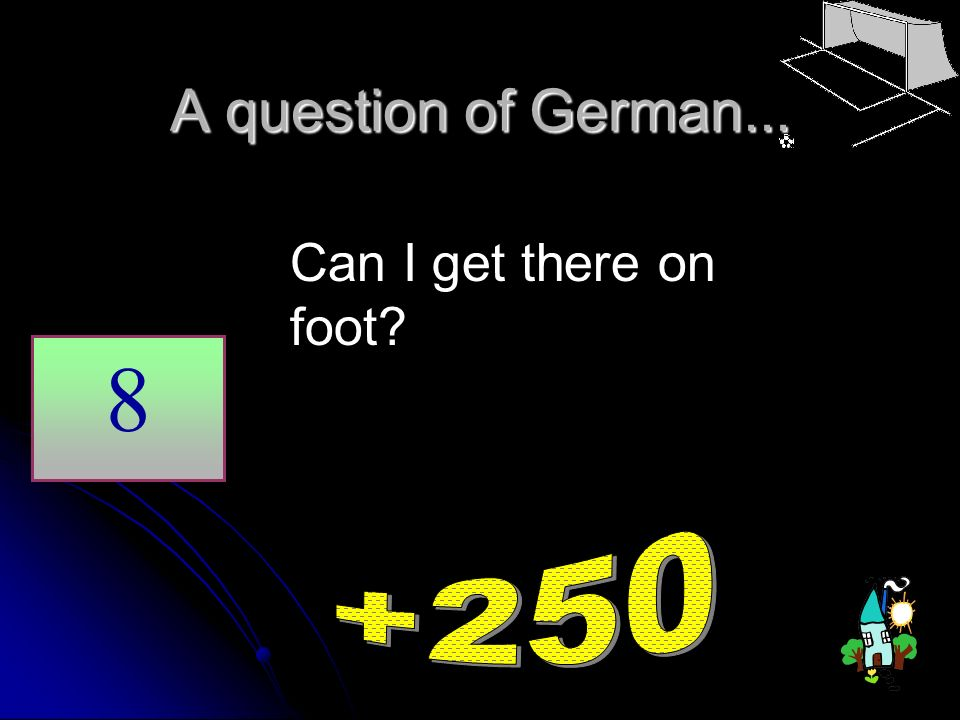 A question of German... Can I get there on foot 8 +250