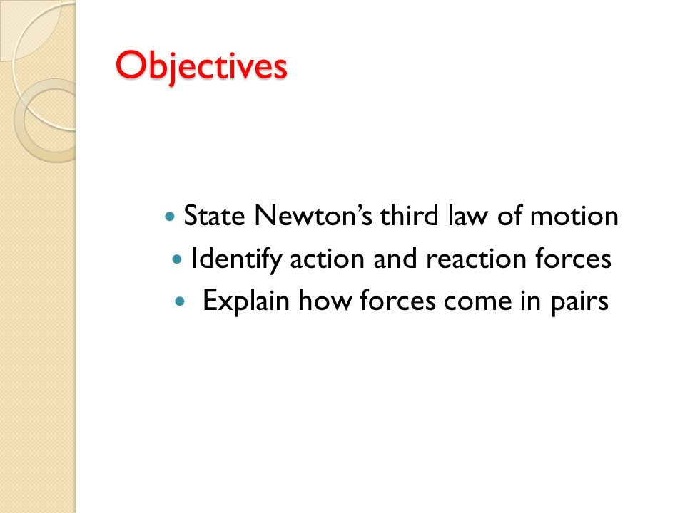 Objectives State Newton's third law of motion