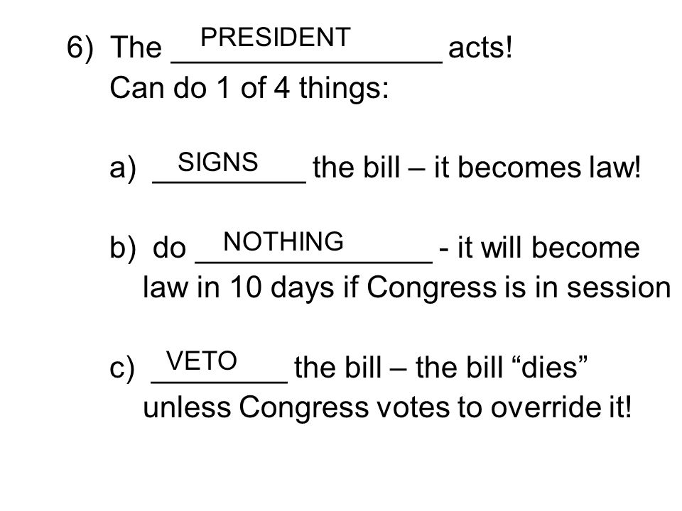 6) The ________________ acts! Can do 1 of 4 things:
