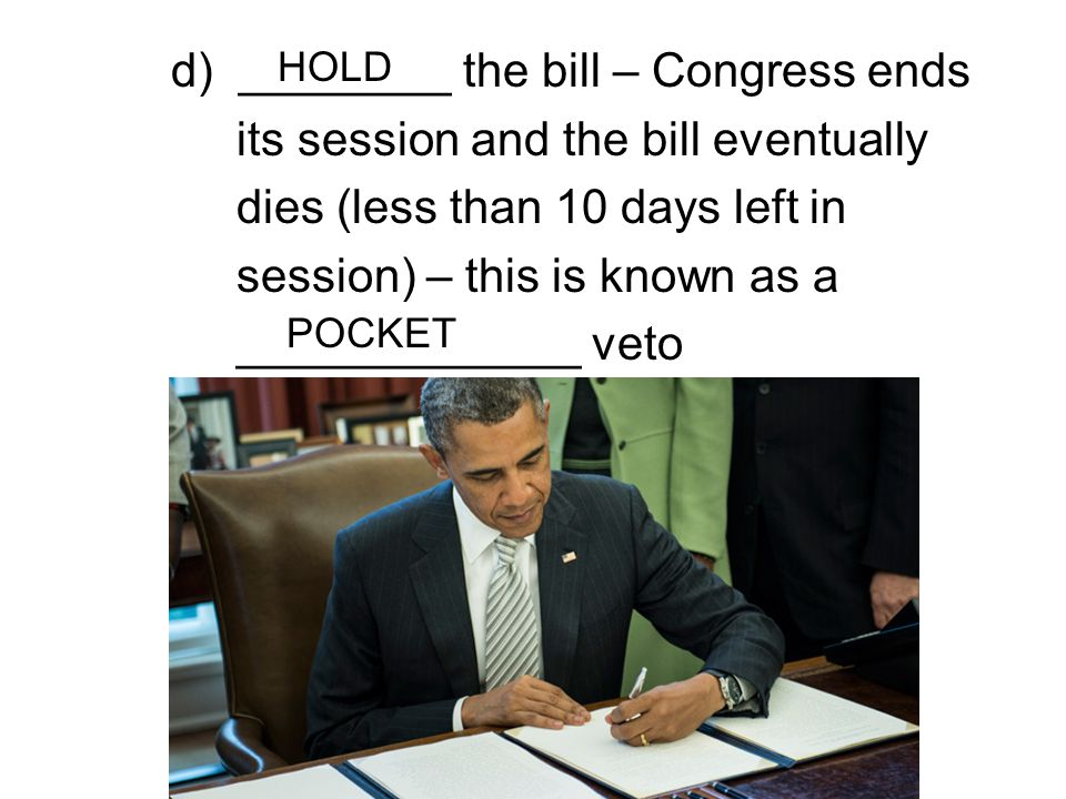 d) ________ the bill – Congress ends