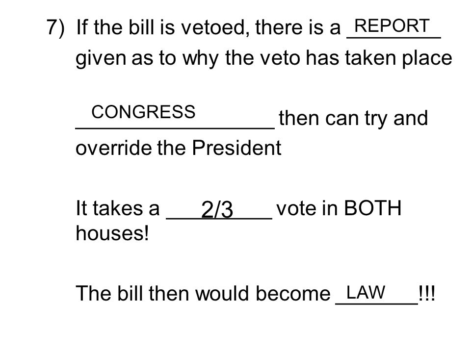 2/3 7) If the bill is vetoed, there is a ________