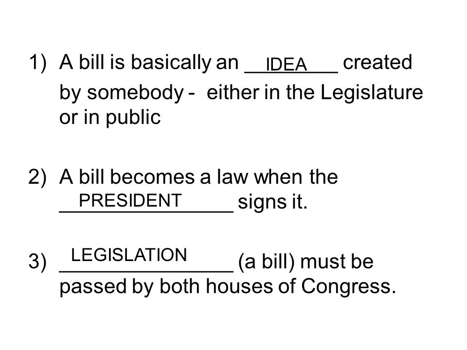 A bill is basically an ________ created